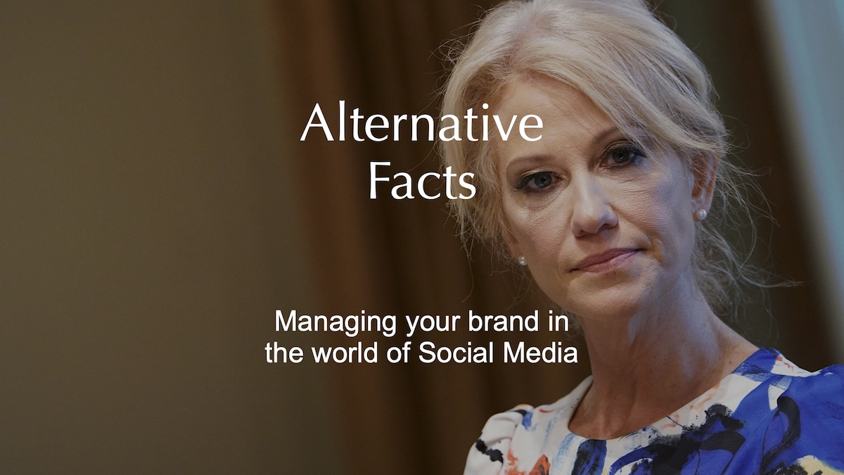 Alternative Facts   Managing your brand in the world of Social Media